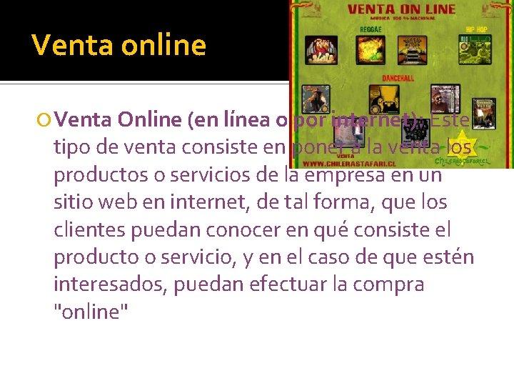 Venta online Venta Online (en línea o por internet): Este tipo de venta consiste