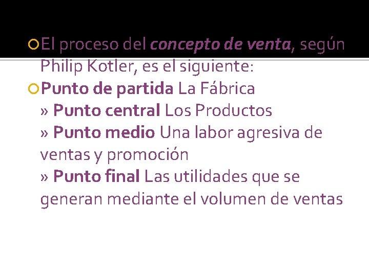 El proceso del concepto de venta, según Philip Kotler, es el siguiente: Punto