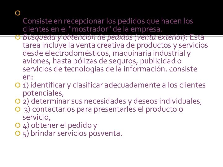Atención o recepción de pedidos (venta interior): Consiste en recepcionar los pedidos que