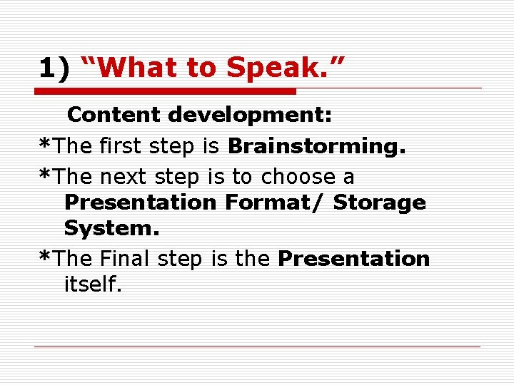 """1) """"What to Speak. """" Content development: *The first step is Brainstorming. *The next"""