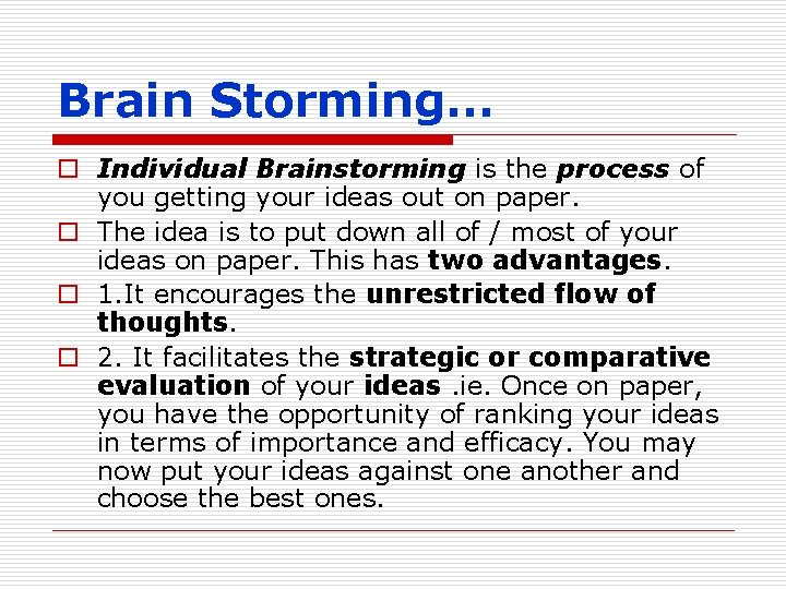 Brain Storming… o Individual Brainstorming is the process of you getting your ideas out
