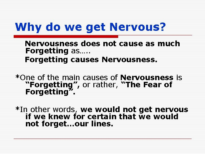 Why do we get Nervous? Nervousness does not cause as much Forgetting as…. .