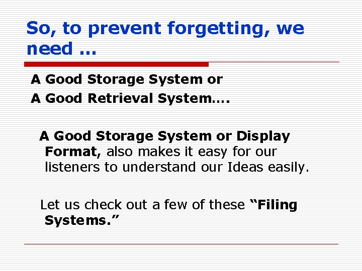 So, to prevent forgetting, we need … A Good Storage System or A Good