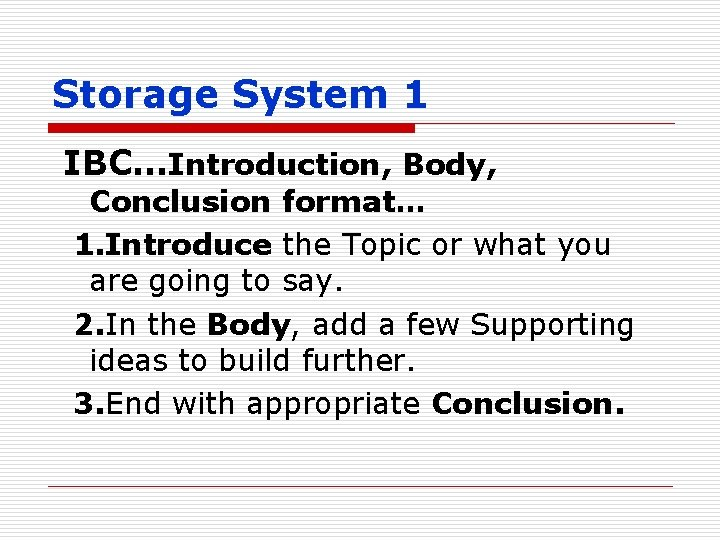 Storage System 1 IBC…Introduction, Body, Conclusion format… 1. Introduce the Topic or what you