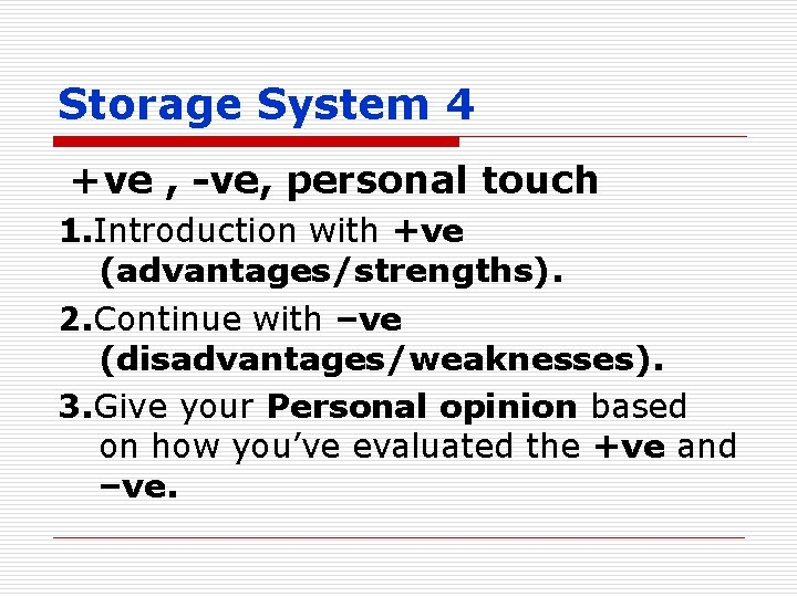 Storage System 4 +ve , -ve, personal touch 1. Introduction with +ve (advantages/strengths). 2.