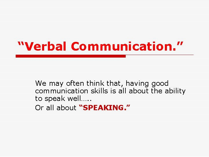 """""""Verbal Communication. """" We may often think that, having good communication skills is all"""