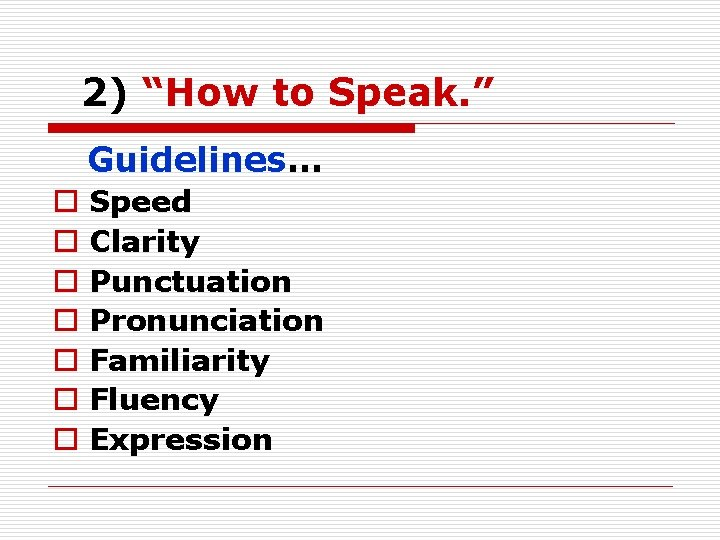 """2) """"How to Speak. """" Guidelines… o o o o Speed Clarity Punctuation Pronunciation"""