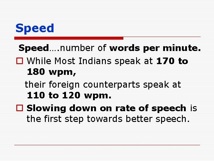 Speed…. number of words per minute. o While Most Indians speak at 170 to