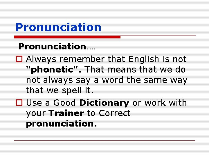 """Pronunciation…. o Always remember that English is not """"phonetic"""". That means that we do"""