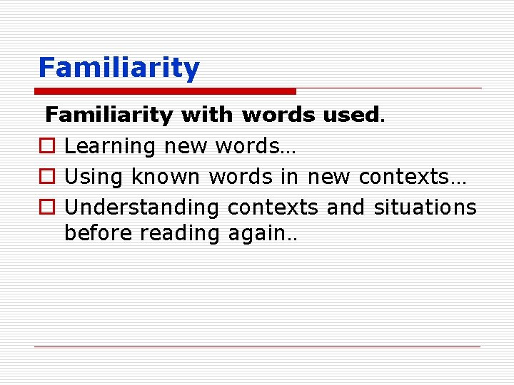 Familiarity with words used. o Learning new words… o Using known words in new