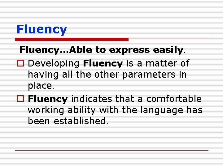 Fluency…Able to express easily. o Developing Fluency is a matter of having all the