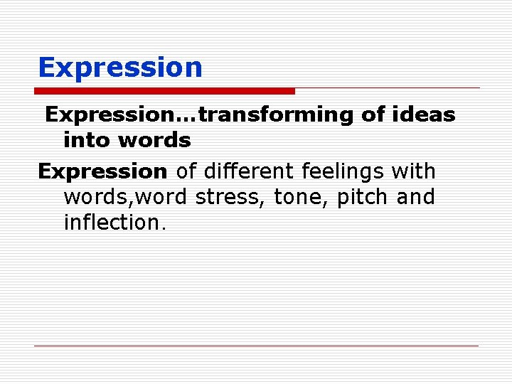 Expression…transforming of ideas into words Expression of different feelings with words, word stress, tone,