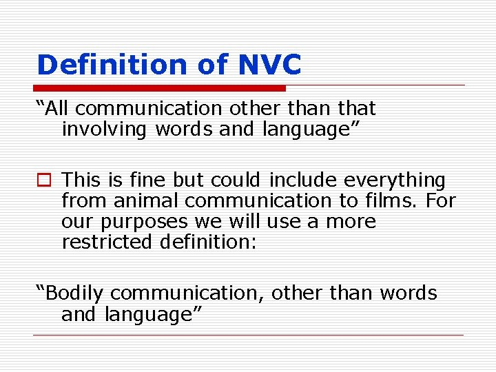 """Definition of NVC """"All communication other than that involving words and language"""" o This"""