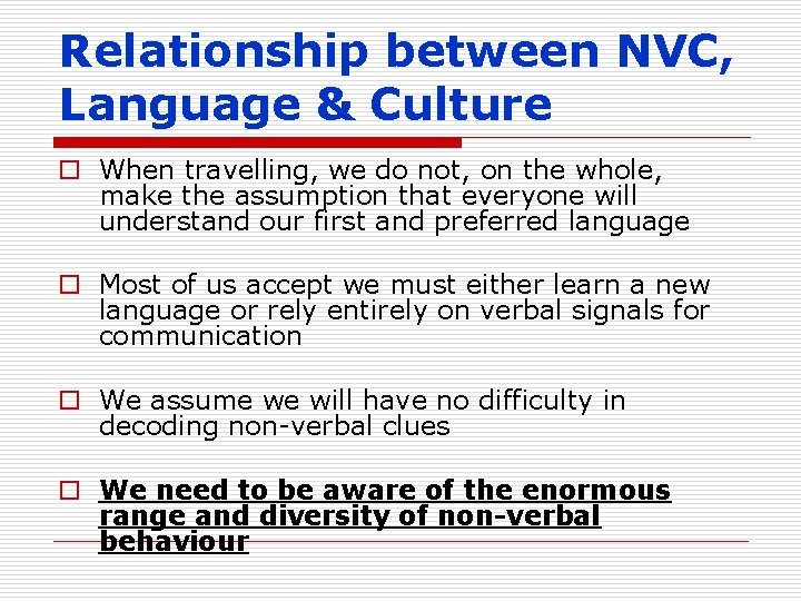 Relationship between NVC, Language & Culture o When travelling, we do not, on the