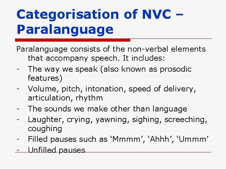 Categorisation of NVC – Paralanguage consists of the non-verbal elements that accompany speech. It