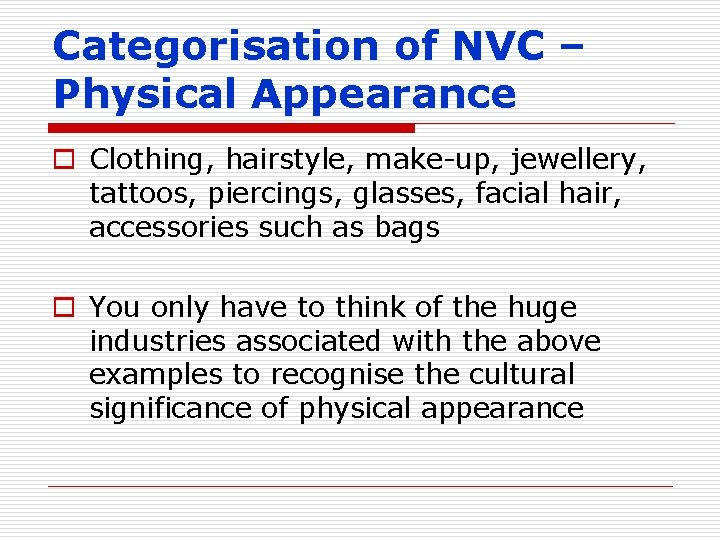 Categorisation of NVC – Physical Appearance o Clothing, hairstyle, make-up, jewellery, tattoos, piercings, glasses,
