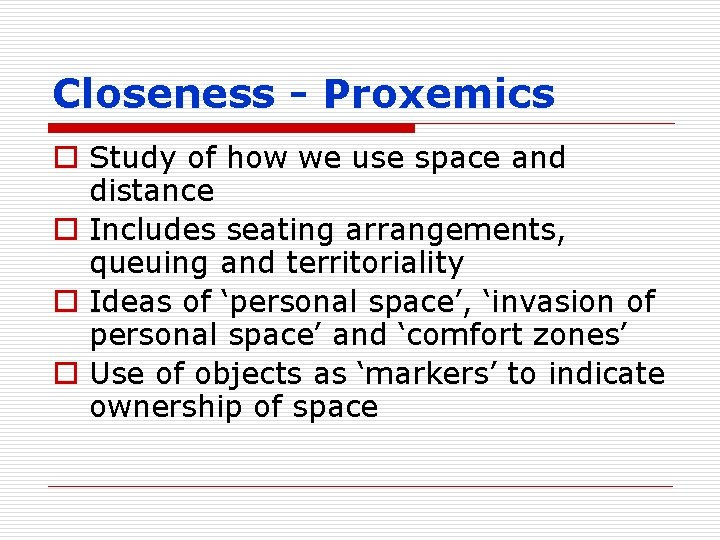 Closeness - Proxemics o Study of how we use space and distance o Includes
