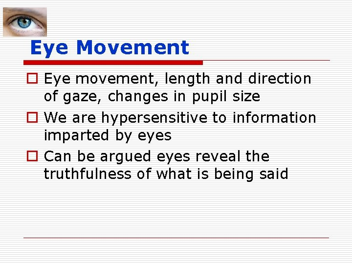 Eye Movement o Eye movement, length and direction of gaze, changes in pupil size