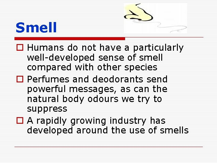 Smell o Humans do not have a particularly well-developed sense of smell compared with