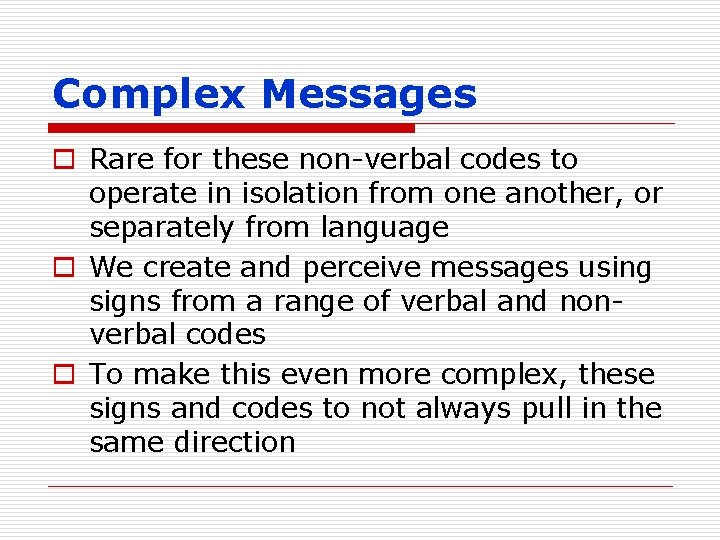 Complex Messages o Rare for these non-verbal codes to operate in isolation from one
