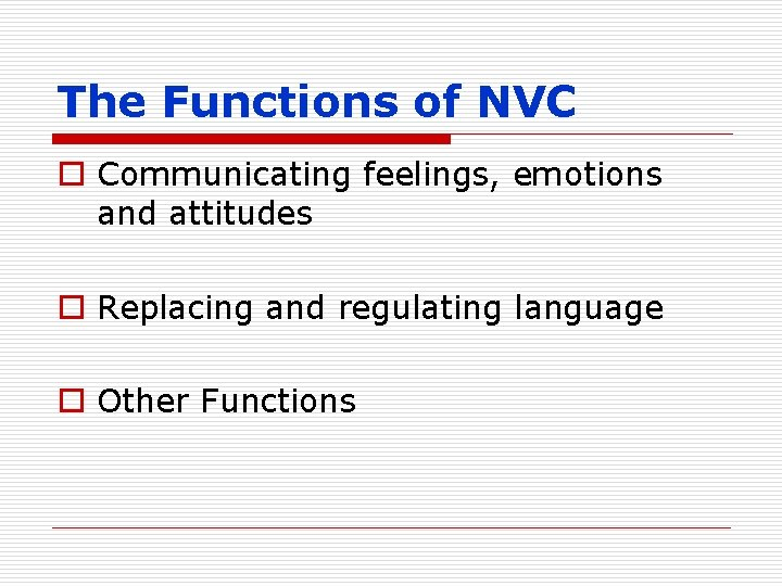 The Functions of NVC o Communicating feelings, emotions and attitudes o Replacing and regulating