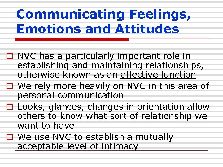 Communicating Feelings, Emotions and Attitudes o NVC has a particularly important role in establishing