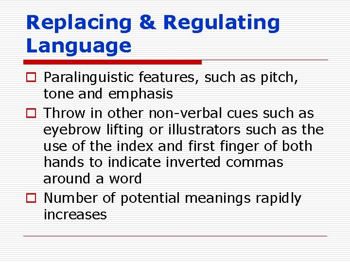 Replacing & Regulating Language o Paralinguistic features, such as pitch, tone and emphasis o