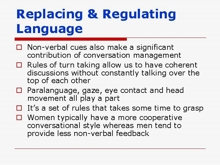 Replacing & Regulating Language o Non-verbal cues also make a significant contribution of conversation