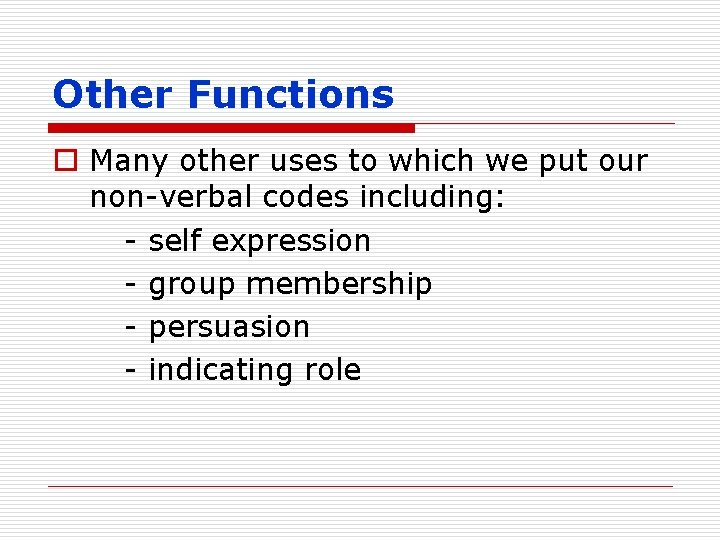 Other Functions o Many other uses to which we put our non-verbal codes including: