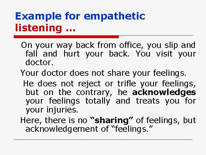 Example for empathetic listening … On your way back from office, you slip and