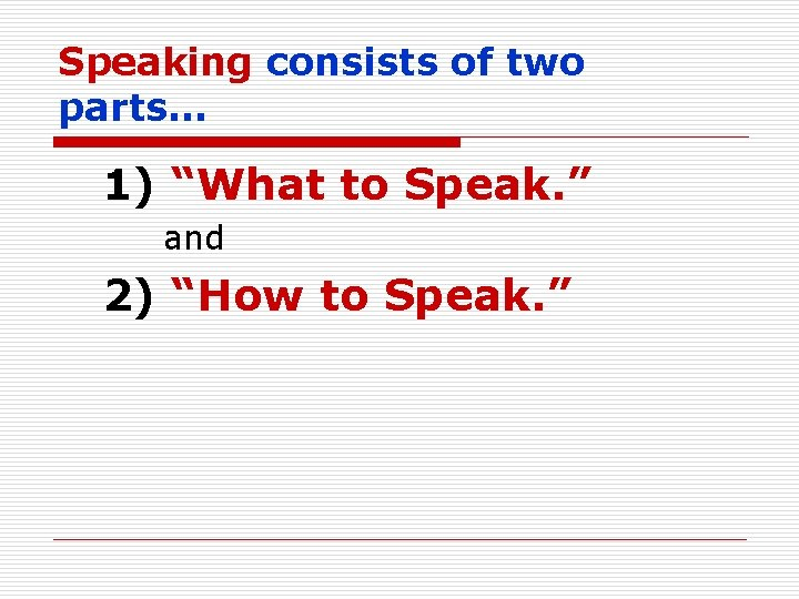 """Speaking consists of two parts… 1) """"What to Speak. """" and 2) """"How to"""