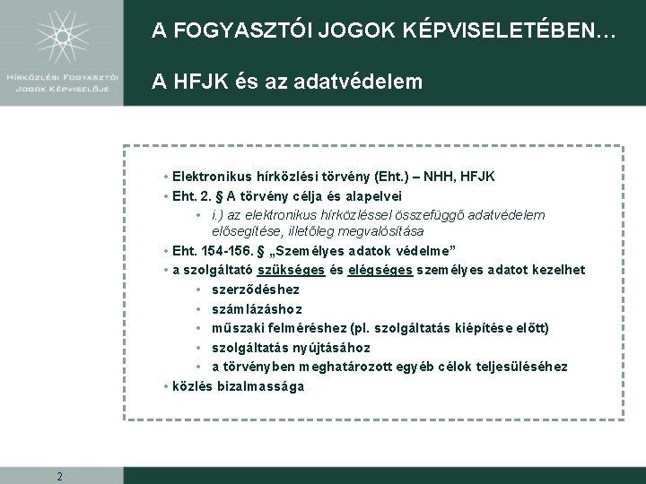 A FOGYASZTÓI JOGOK KÉPVISELETÉBEN… A HFJK és az adatvédelem • Elektronikus hírközlési törvény (Eht.
