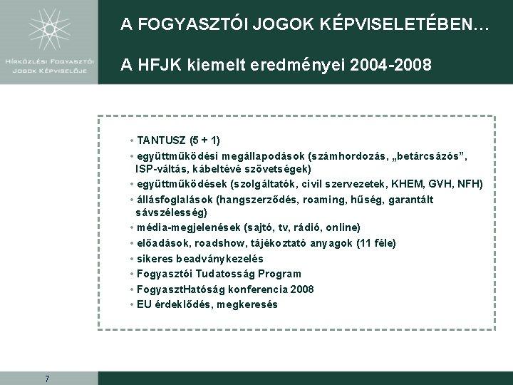 A FOGYASZTÓI JOGOK KÉPVISELETÉBEN… A HFJK kiemelt eredményei 2004 -2008 • TANTUSZ (5 +
