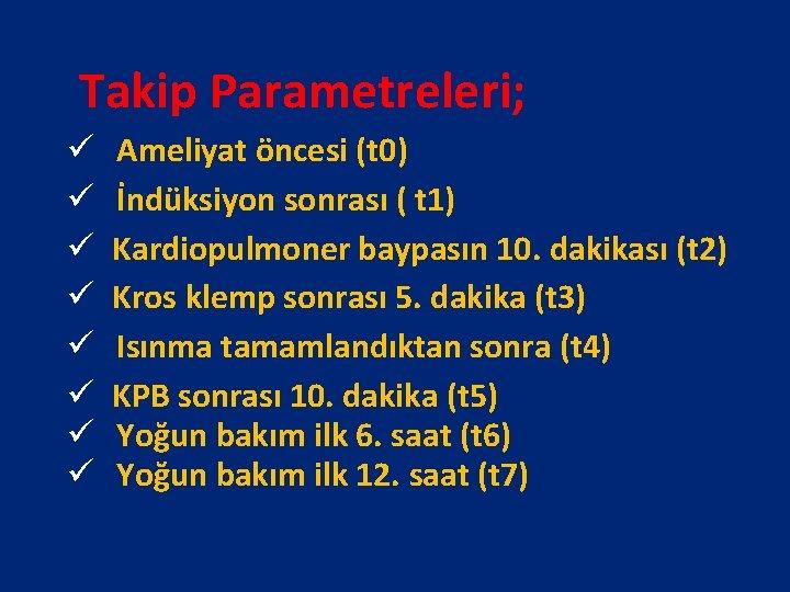 Takip Parametreleri; ü Ameliyat öncesi (t 0) ü İndüksiyon sonrası ( t 1)
