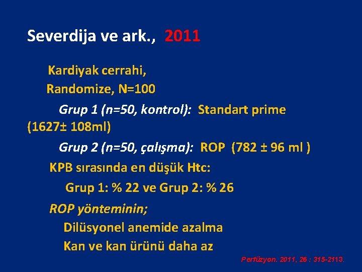 Severdija ve ark. , 2011 Kardiyak cerrahi, Randomize, N=100 Grup 1 (n=50, kontrol): Standart