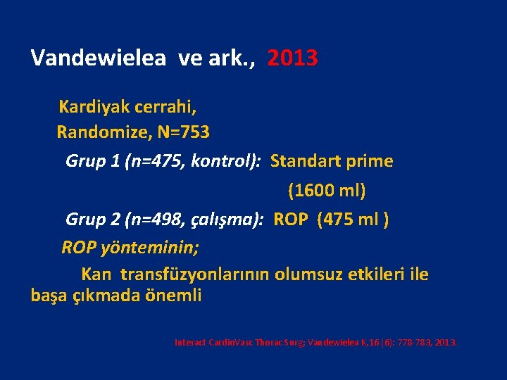 Vandewielea ve ark. , 2013 Kardiyak cerrahi, Randomize, N=753 Grup 1 (n=475, kontrol): Standart