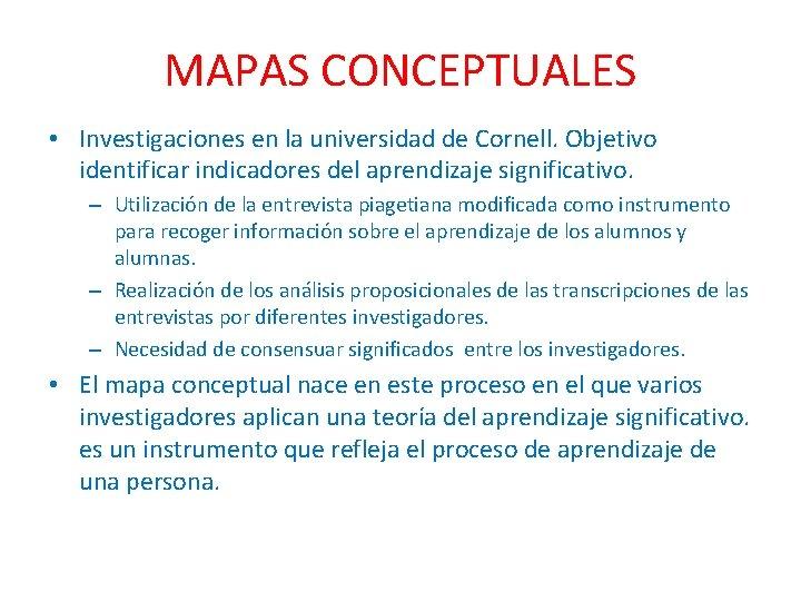 MAPAS CONCEPTUALES • Investigaciones en la universidad de Cornell. Objetivo identificar indicadores del aprendizaje