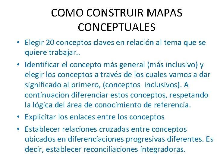 COMO CONSTRUIR MAPAS CONCEPTUALES • Elegir 20 conceptos claves en relación al tema que
