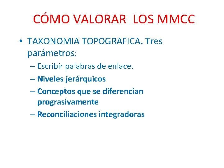 CÓMO VALORAR LOS MMCC • TAXONOMIA TOPOGRAFICA. Tres parámetros: – Escribir palabras de enlace.