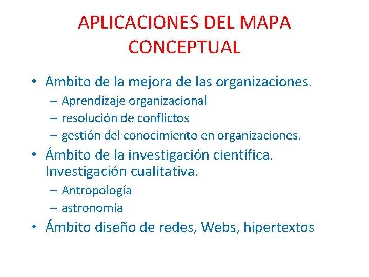 APLICACIONES DEL MAPA CONCEPTUAL • Ambito de la mejora de las organizaciones. – Aprendizaje