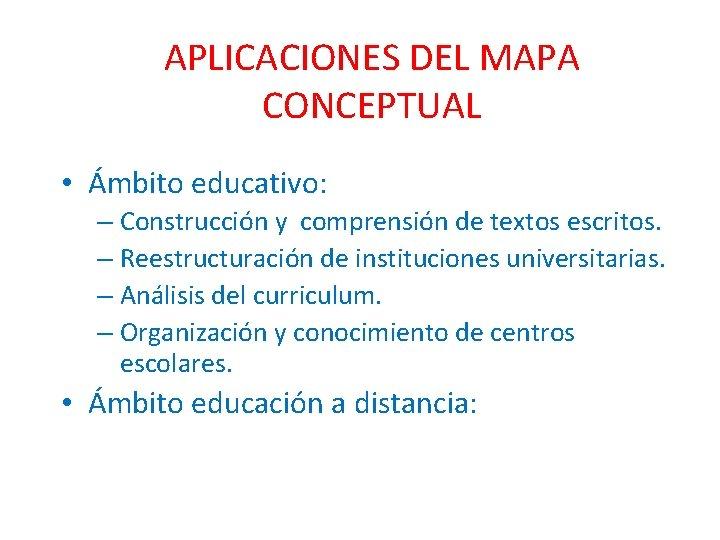 APLICACIONES DEL MAPA CONCEPTUAL • Ámbito educativo: – Construcción y comprensión de textos escritos.