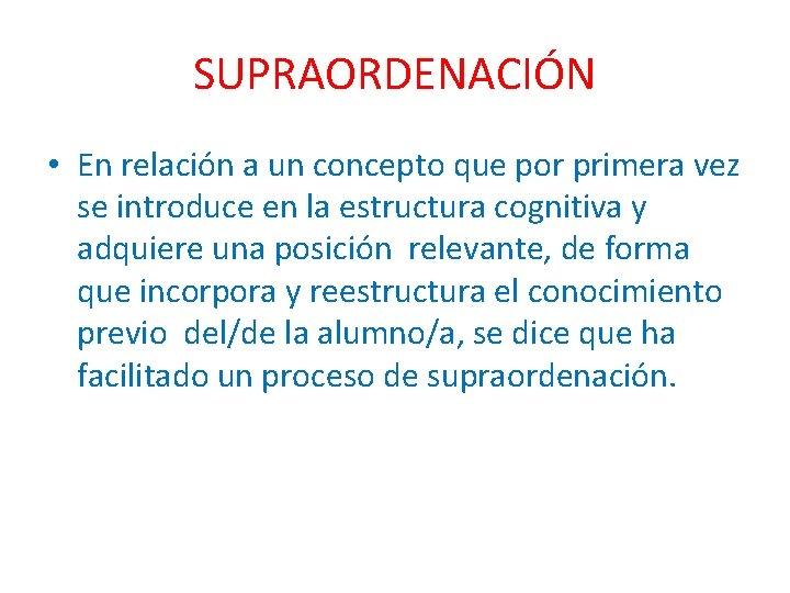 SUPRAORDENACIÓN • En relación a un concepto que por primera vez se introduce en