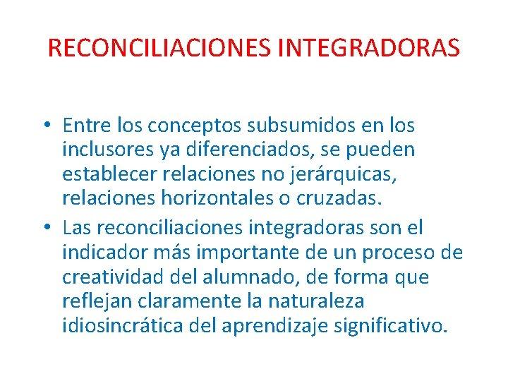 RECONCILIACIONES INTEGRADORAS • Entre los conceptos subsumidos en los inclusores ya diferenciados, se pueden