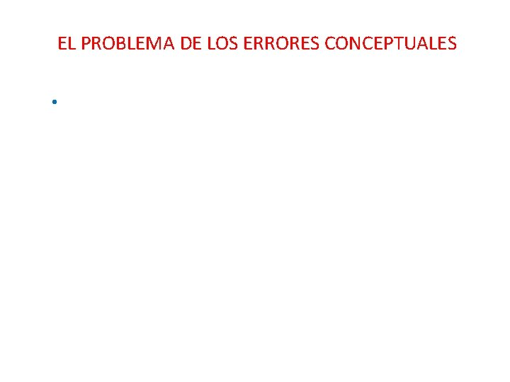 EL PROBLEMA DE LOS ERRORES CONCEPTUALES •