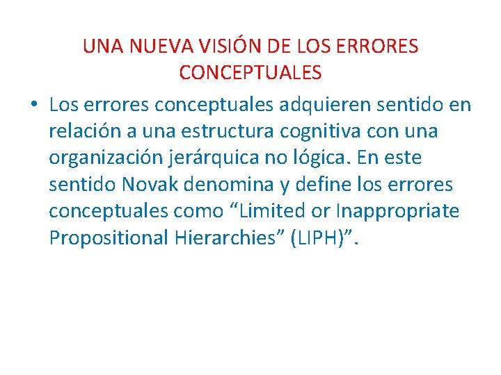 UNA NUEVA VISIÓN DE LOS ERRORES CONCEPTUALES • Los errores conceptuales adquieren sentido en
