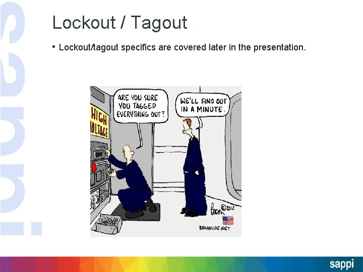 Lockout / Tagout • Lockout/tagout specifics are covered later in the presentation.