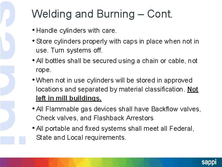Welding and Burning – Cont. • Handle cylinders with care. • Store cylinders properly