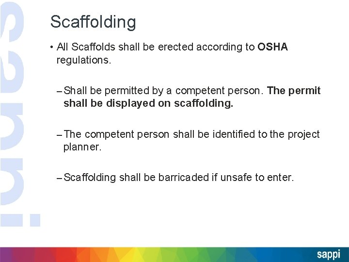 Scaffolding • All Scaffolds shall be erected according to OSHA regulations. – Shall be