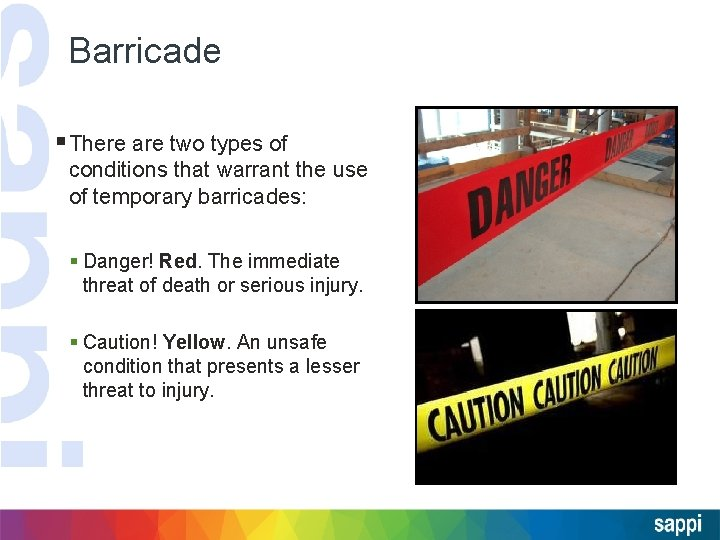 Barricade § There are two types of conditions that warrant the use of temporary