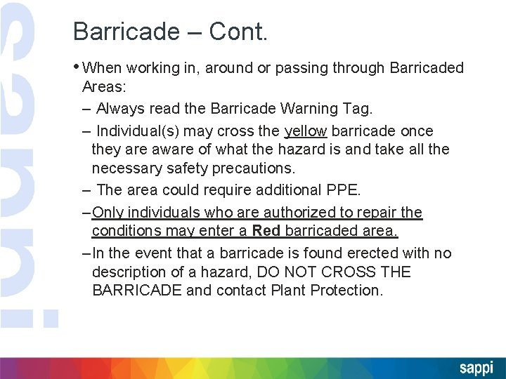 Barricade – Cont. • When working in, around or passing through Barricaded Areas: –